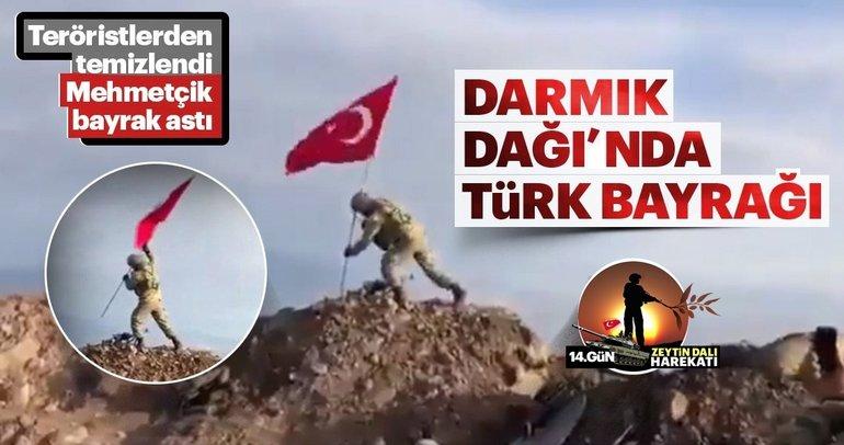 Son dakika: Türk Bayrağı Darmık Dağı'nda