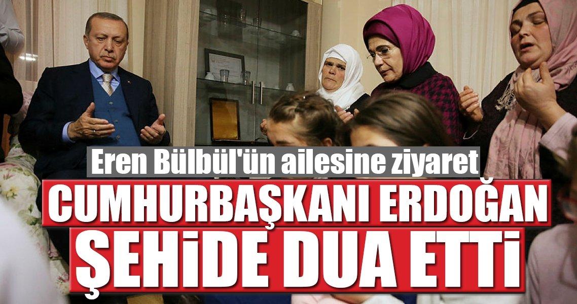 Cumhurbaşkani Erdoğan şehit Eren Bülbül'ün ailesini ziyaret etti