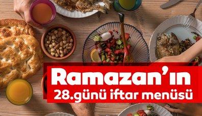 Ramazanın 28. günü iftar menüsü