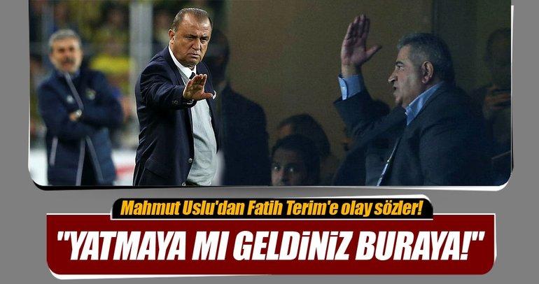 Mahmut Uslu'dan Fatih Terim'e olay sözler!