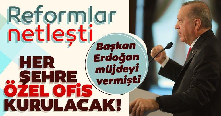 Son dakika haberi: Başkan Erdoğan müjdeyi vermişti! Her şehre özel ofis kurulacak...