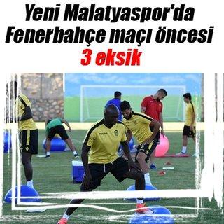 Yeni Malatyaspor'da Fenerbahçe maçı öncesi 3 eksik