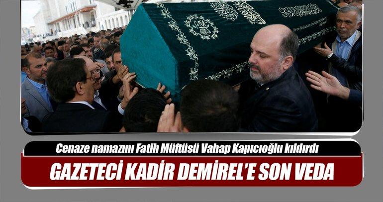 Gazeteci Kadir Demirel son yolculuğuna uğurlandı