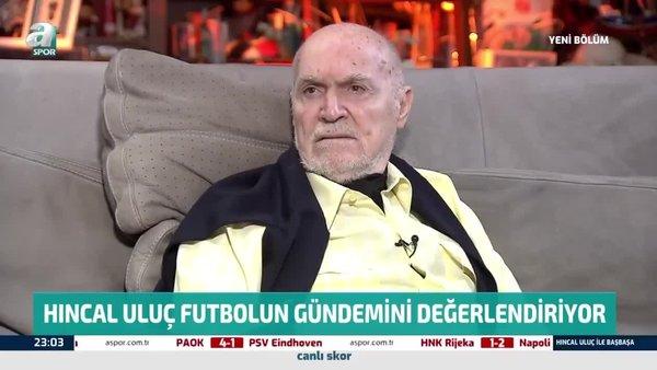 Hıncal Uluç'tan flaş Fenerbahçe yorumu!