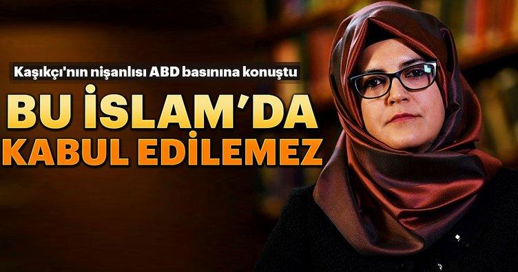 Cemal Kaşıkçı'nın nişanlısı ABD basınına konuştu: Bu İslam'da kabul edilemez