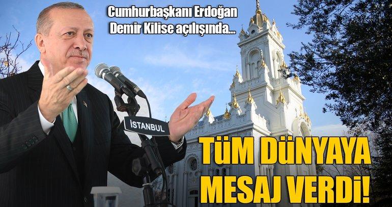 Erdoğan: Demir Kilise uluslararası topluma bir mesajdır