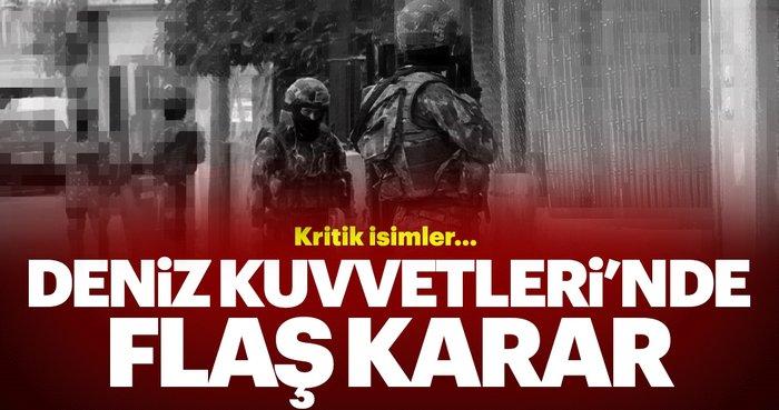 Son Dakika: Deniz Kuvvetleri'nde flaş karar! 36 isim...