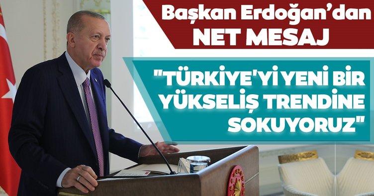 Başkan Erdoğan'dan net mesaj! Türkiye'yi yeni bir yükseliş trendine sokuyoruz