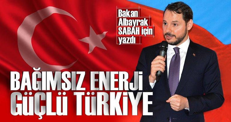 Bakan Berat Albayrak: Bağımsız enerji güçlü Türkiye