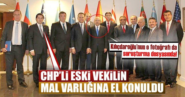 CHP'li eski vekilin mal varlığına el konuldu! Kılıçdaroğlunun fotoğrafı da soruşturma dosyasına girdi