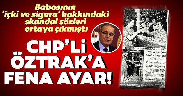 Babasının 'içki ve sigara' hakkındaki skandal sözleri ortaya çıkmıştı! CHP'li Faik Öztrak'a fena ayar