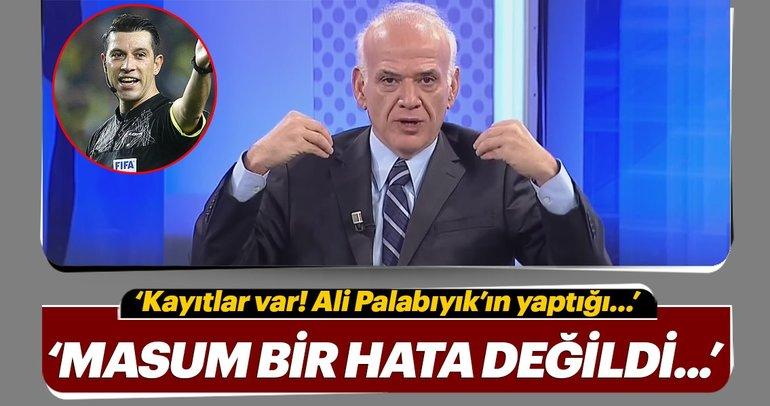 Ahmet Çakar: 'Ali Palabıyık'ın yaptığı masum bir hakem hatası değil'