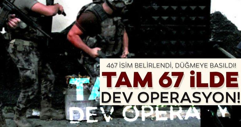 SON DAKİKA! 67 ilde dev operasyon! Tam 467 şüpheli için gözaltı kararı!