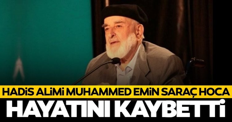 Son dakika haberi: Hadis Alimi Muhammed Emin Saraç Hoca vefat etti