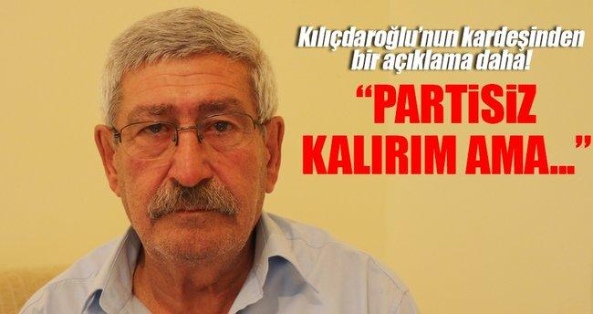 Kılıçdaroğlu'nun kardeşi: Partisiz kalırım ama...