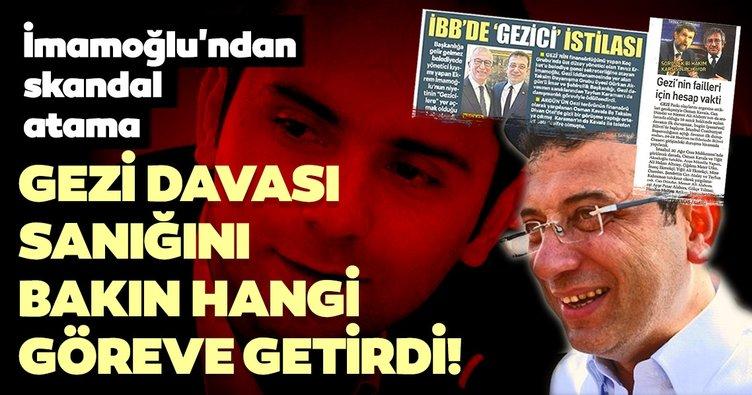 İmamoğlu'ndan skandal atama! Gezi Davası sanığını bakın hangi göreve getirdi