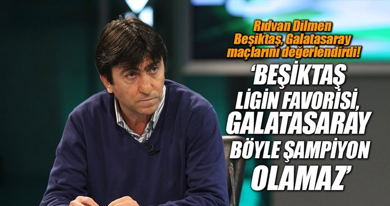 Rıdvan Dilmen Beşiktaş, Galatasaray maçlarını değerlendirdi!