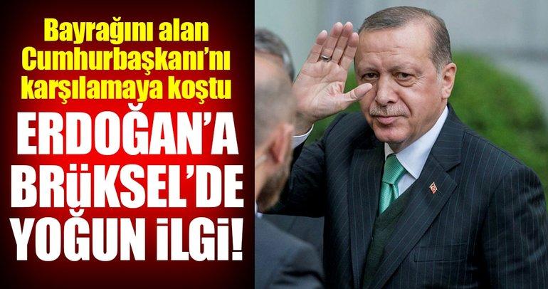Cumhurbaşkanı Erdoğan'a, Brüksel'de yoğun ilgi!