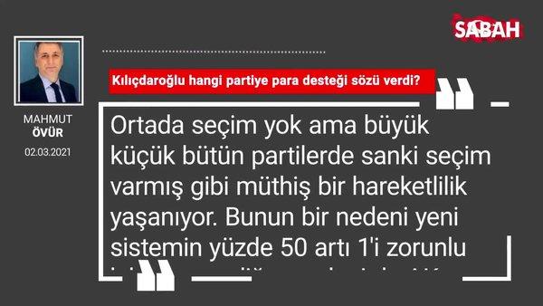 Mahmut Övür | Kılıçdaroğlu hangi partiye para desteği sözü verdi?