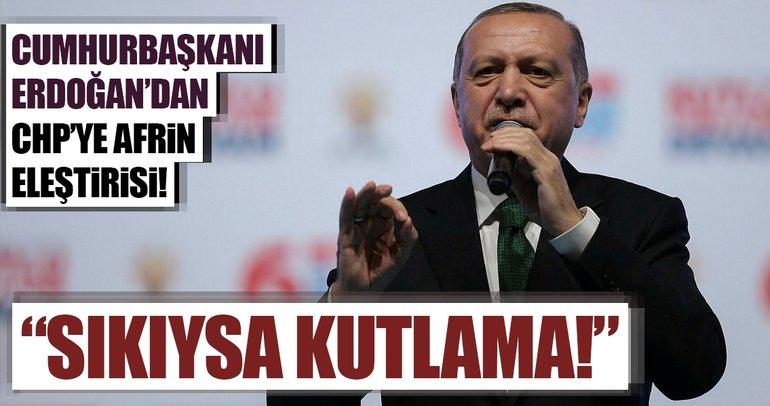 Cumhurbaşkanı Erdoğan'dan CHP'ye Afrin eleştirisi: Sıkıysa kutlama