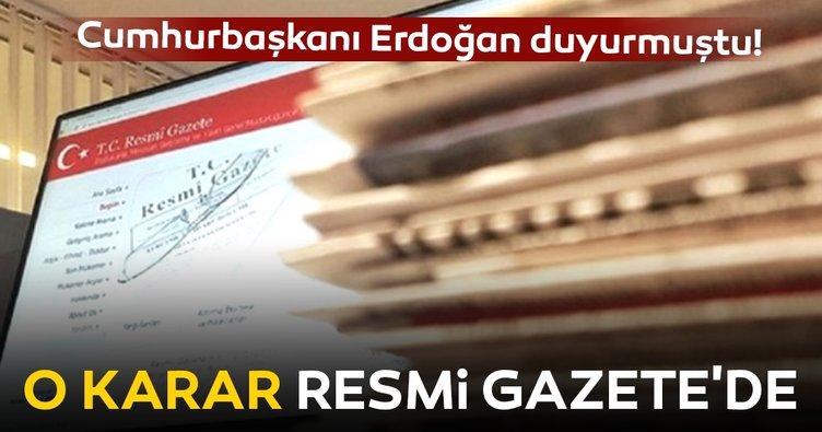 Cumhurbaşkanı Erdoğan duyurmuştu! O karar Resmi Gazete'de
