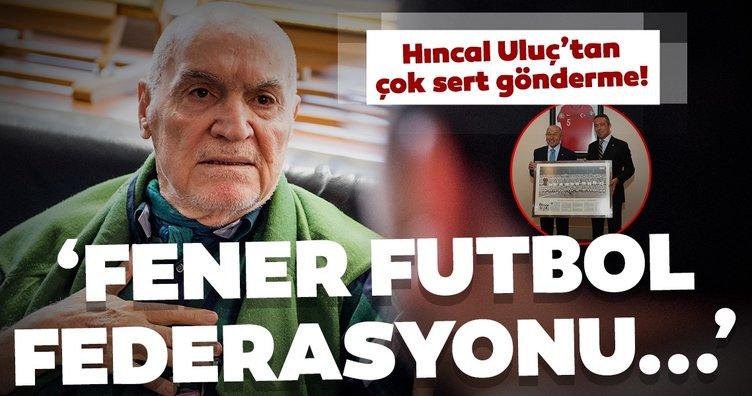Hıncal Uluç'tan çok sert gönderme! Fener Futbol Federasyonu imiş meğer!.