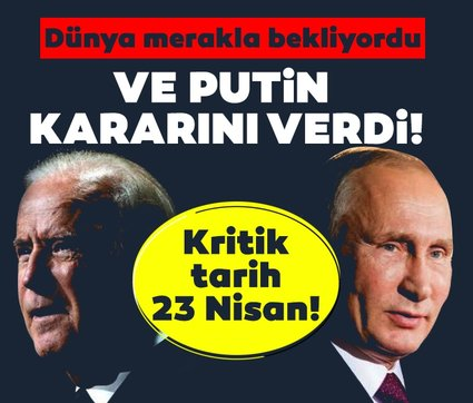 Dünya merakla bekliyordu... Ve Putin kararını verdi!