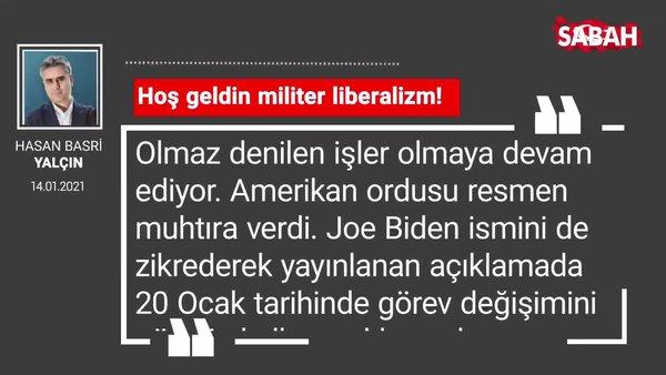 Hasan Basri Yalçın | Hoş geldin militer liberalizm!