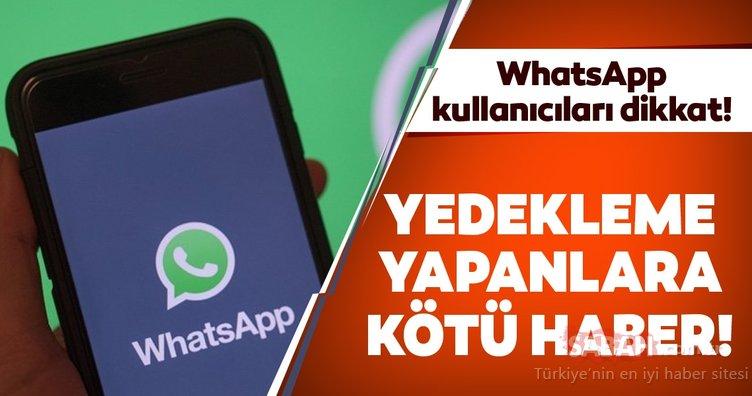 WhatsApp'ta mesajlarını yedekleyenlere kötü haber! Çoğu kullanıcının bundan haberi yok