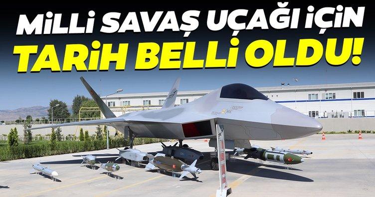 Milli savaş uçağı için tarih belli oldu!