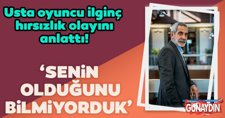 Usta oyuncu Turgay Tanülkü, başından geçen ilginç hırsızlık olayını anlattı