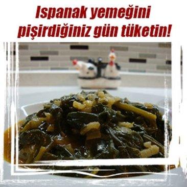 Ispanak yemeğini pişirdiğiniz gün tüketin