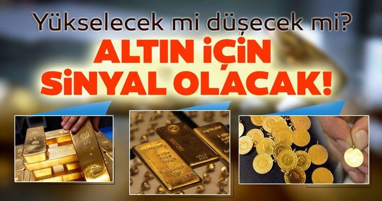 Son dakika: Altın fiyatları için sinyal olacak! Altın düşecek mi yükselecek mi? Kritik mesajlar takip edilecek