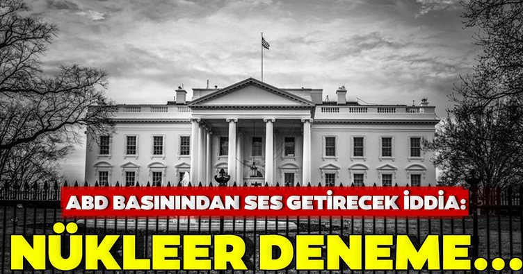 SON DAKİKA! ABD basınından bomba iddia: Beyaz Saray'da nükleer deneme konuşuldu...