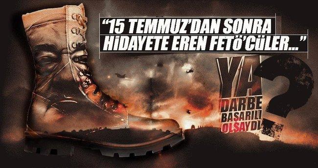 """""""15 Temmuz'dan sonra hidayete eren FETÖ'cülere inanmıyorum"""""""