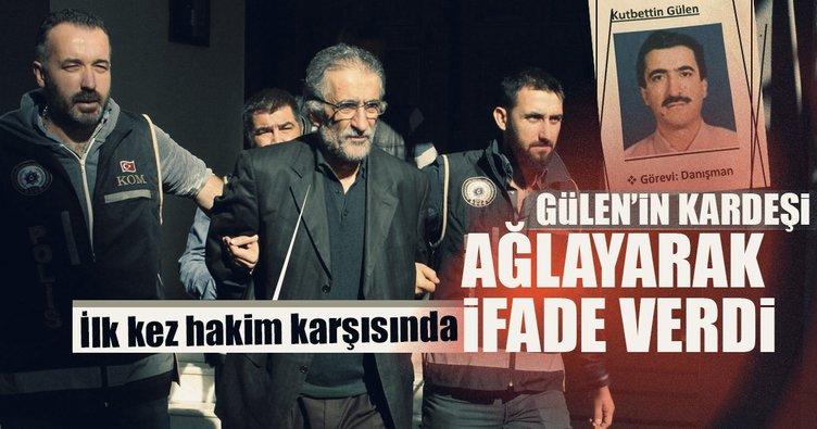 Teröristbaşı Gülen'in kardeşi ağlayarak ifade verdi