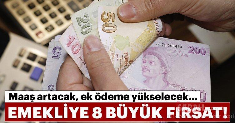Emekli için 8 fırsat birden! Emekli maaşı artacak, ek ödeme yükselecek...