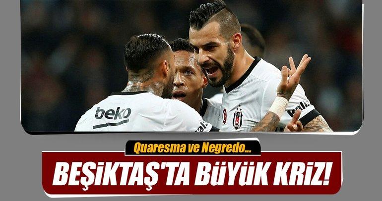 Beşiktaş'ta büyük kriz! Quaresma ve Negredo...