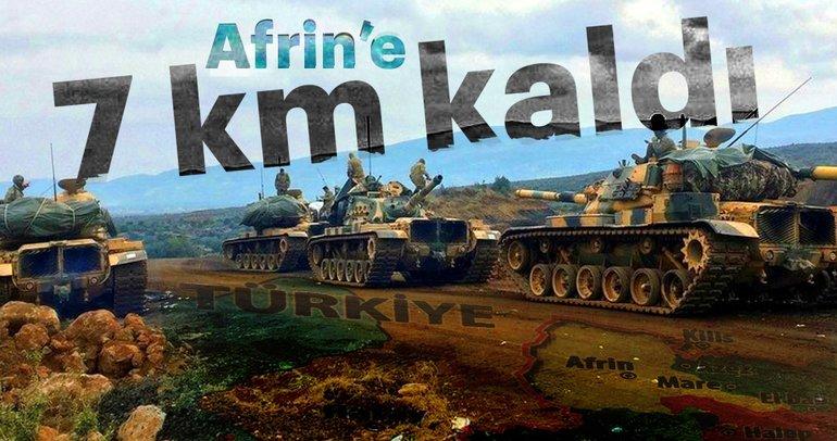 Afrin'e 7 kilometre kaldı!