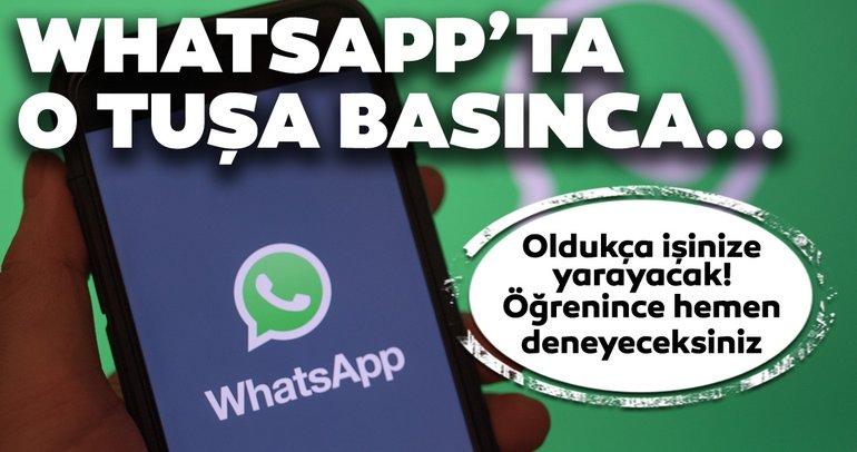 WhatsApp'ta o tuşa bastığınız zaman... Öğrenince hemen deneyeceksiniz!