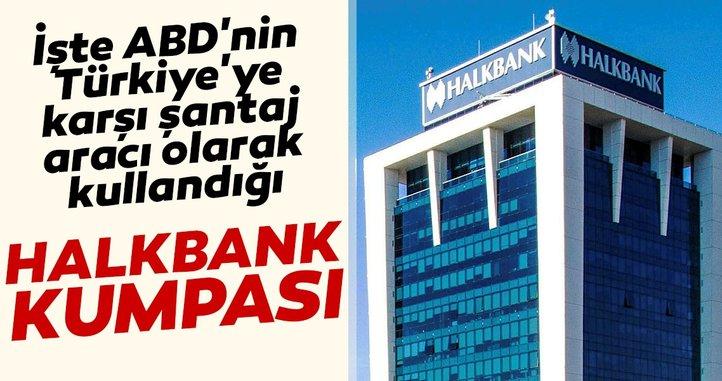 İşte ABD'nin Türkiye'ye şantaj aracı olarak kullandığı 'Halkbank' kumpası...
