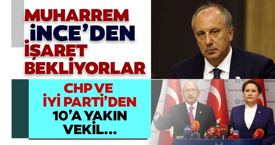 Muharrem İnce'den işaret bekliyorlar! CHP ve İYİ Parti'den 10'a yakın milletvekili ''Memleket Hareketi''ne geçecek