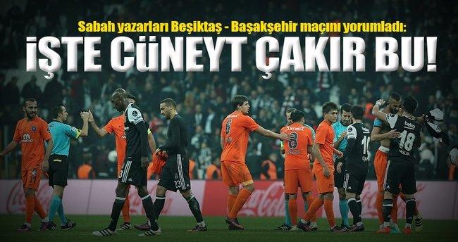 Sabah yazarları Beşiktaş - Başakşehir maçını yorumladı