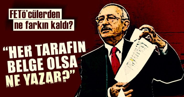 Her tarafın belge olsa ne yazar Kılıçdaroğlu?