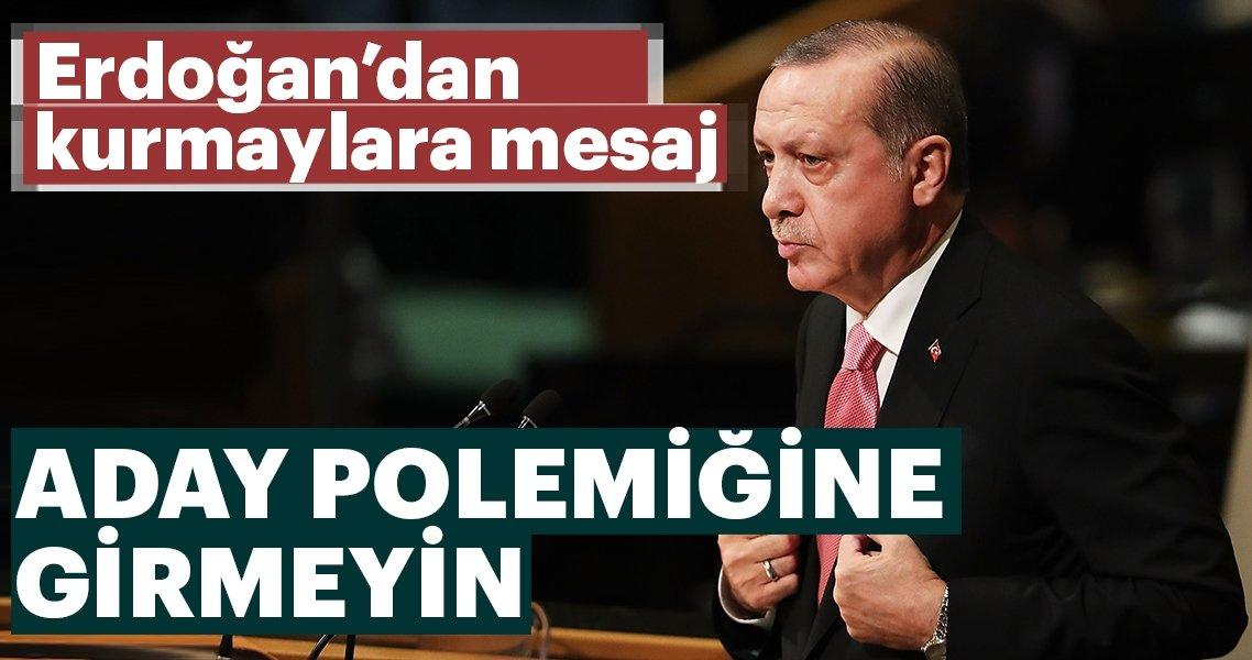 Erdoğan'dan kurmaylarına mesaj: Aday polemiğine girmeyin
