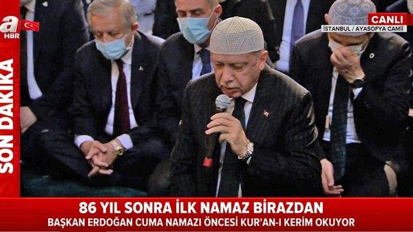 Son Dakika: Cumhurbaşkanı Erdoğan Ayasofya'da Cuma namazı öncesi Kur'an-ı Kerim okudu | Vİdeo