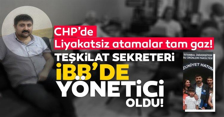 CHP'de liyakatsiz atamalar devam ediyor; Teşkilat sekreteri İBB'de yönetici oldu!