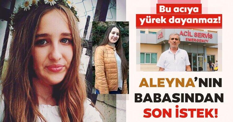 Aleyna'nın babasından son istek... Yürek dayanmaz