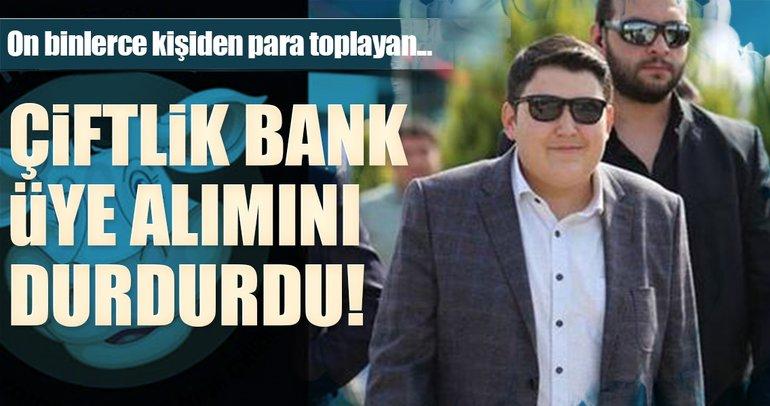 Son dakika: Çiftlik Bank üye alımını durdurdu