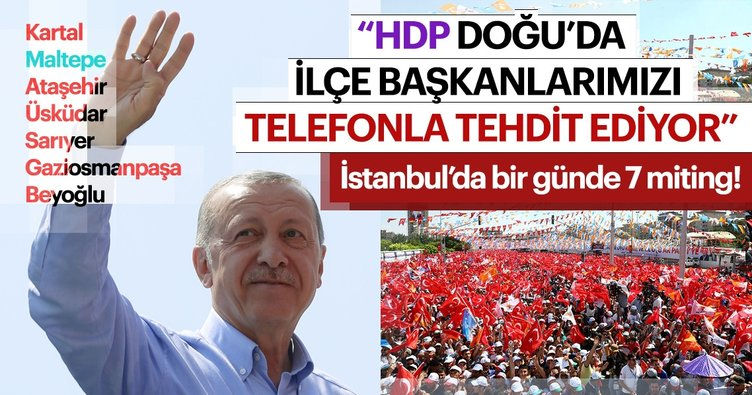 Cumhurbaşkanı Erdoğan: HDP doğuda ilçe başkanlarımızı telefonla tehdit ediyor